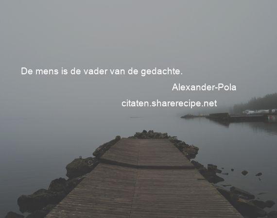 Alexander Pola De Mens Is De Vader Van De Gedachte