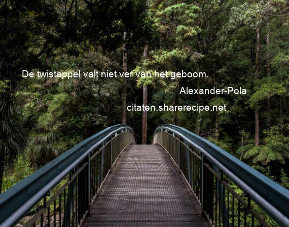 Alexander Pola De Twistappel Valt Niet Ver Van Het Geboom