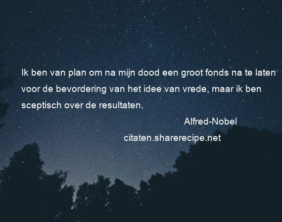 Citaten Dood : Alfred nobel ik ben van plan om na mijn dood een groot fonds na