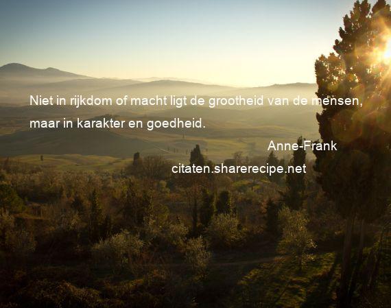 Citaten Van Anne Frank : Anne frank niet in rijkdom of macht ligt de grootheid van