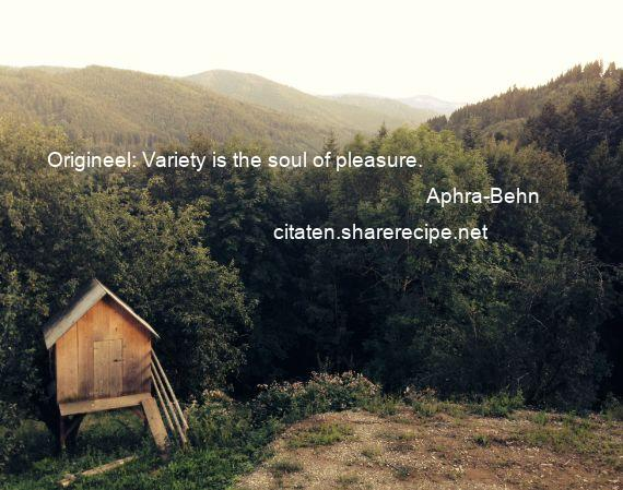 Aphra-Behn - Origineel: Variety is the soul of pleasure.