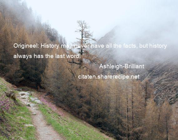 Ashleigh-Brilliant - Origineel: History may never have all the facts, but history always has the last word.