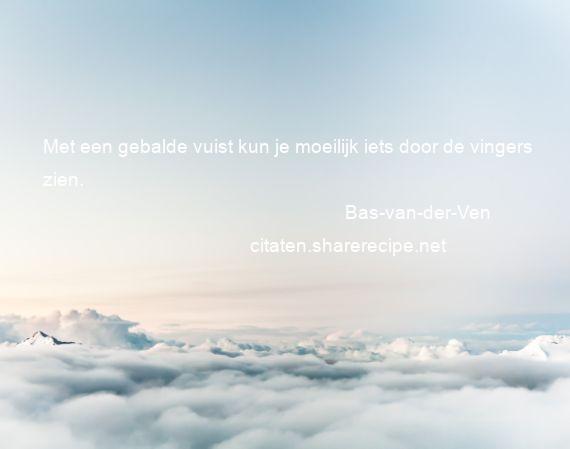 Bas Van Der Ven Met Een Gebalde Vuist Kun Je Moeilijk Iets