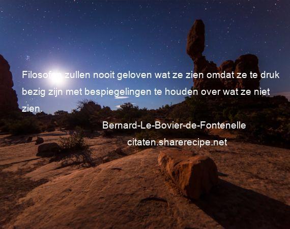 Citaten Filosofen : Bernard le bovier de fontenelle filosofen zullen nooit