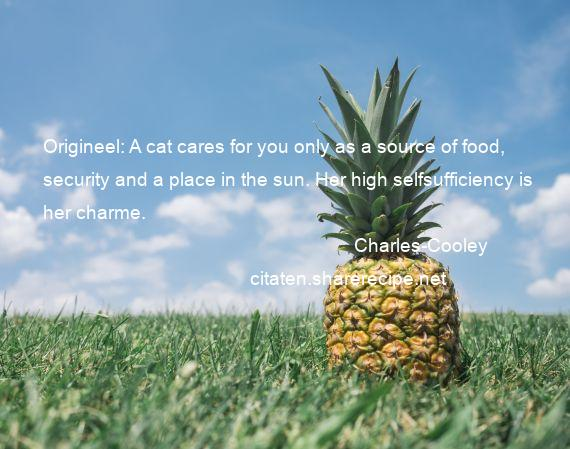 Charles-Cooley - Origineel: A cat cares for you only as a source of food, security and a place in the sun. Her high selfsufficiency is her charme.