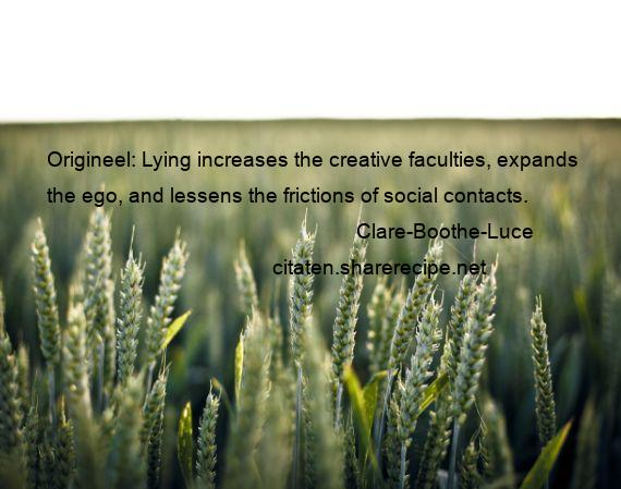 Clare-Boothe-Luce - Origineel: Lying increases the creative faculties, expands the ego, and lessens the frictions of social contacts.