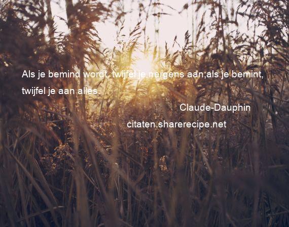 Citaten Over Twijfel : Claude dauphin als je bemind wordt twijfel nergens