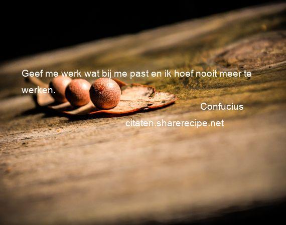 Citaten Over Werk : Confucius citaten aforismen citeert de grote gedachten
