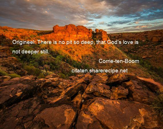 Corrie-ten-Boom - Origineel: There is no pit so deep, that God's love is not deeper still.