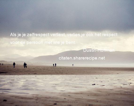 Citaten Respect : Dustin hoffman als je je zelfrespect verliest verlies je ook het