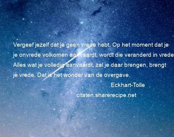 Citaten Over Vrede : Eckhart tolle vergeef jezelf dat je geen vrede hebt op het