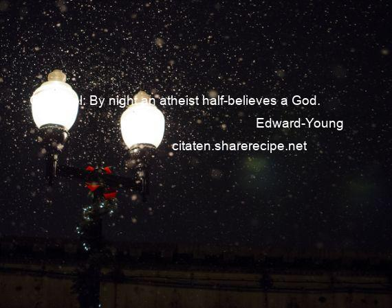 Edward-Young - Origineel: By night an atheist half-believes a God.