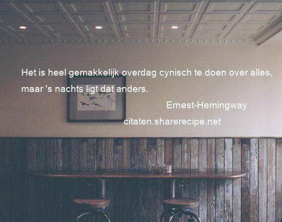 Citaten Hemingway : Ernest hemingway: het is heel gemakkelijk overdag cynisch te doen