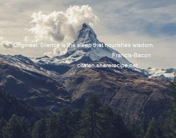 Francis-Bacon - Origineel: Silence is the sleep that nourishes wisdom.
