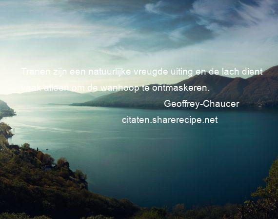 Nederlandse Citaten : Geoffrey chaucer tranen zijn een natuurlijke vreugde