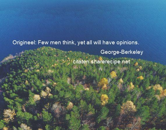 George-Berkeley - Origineel: Few men think, yet all will have opinions.