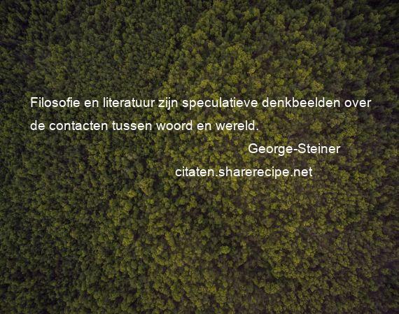 Citaten Over Filosofie : George steiner filosofie en literatuur zijn speculatieve