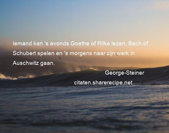 Citaten Goethe : George steiner iemand kan s avonds goethe of rilke lezen