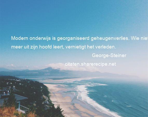 Citaten Over Onderwijs : George steiner modern onderwijs is georganiseerd