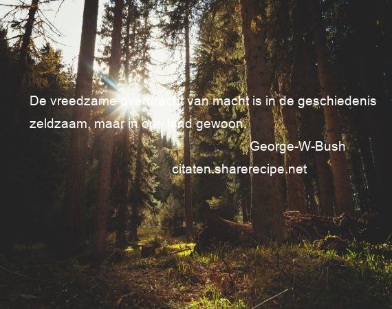 Citaten Geschiedenis : George w bush de vreedzame overdracht van macht is in