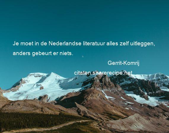 Citaten Nederlandse Literatuur : Gerrit komrij je moet in de nederlandse literatuur alles zelf