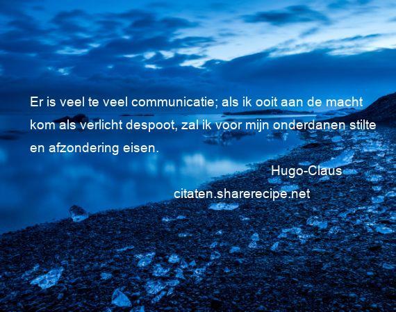 Citaten Over Communicatie : Hugo claus er is veel te veel communicatie als ik ooit aan de