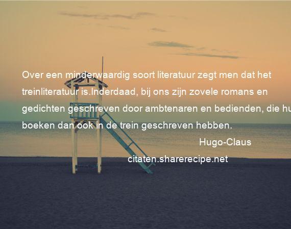 Citaten Over Boeken : Hugo claus over een minderwaardig soort literatuur zegt men dat