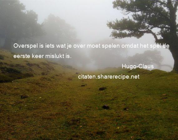 Citaten Over Spelen : Hugo claus overspel is iets wat je over moet spelen omdat het