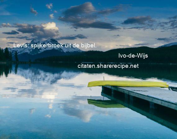 Citaten Uit De Bijbel : Ivo de wijs levis spijkerbroek uit bijbel