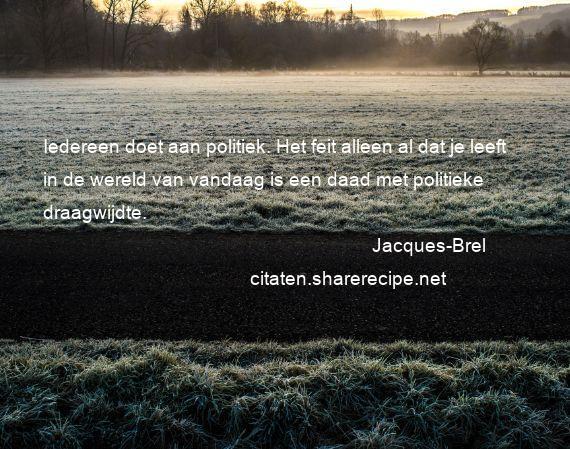 Citaten Politiek Rasulullah : Jacques brel citaten aforismen citeert de grote