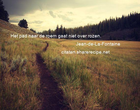 Citaten Over Rozen : Jean de la fontaine: het pad naar de roem gaat niet over rozen.