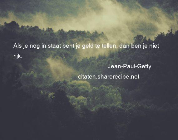 Citaten Geld Geldt : Jean paul getty citaten aforismen citeert de grote gedachten