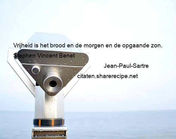 Jean-Paul-Sartre - Vrijheid is het brood en de morgen en de opgaande zon.  Stephen Vincent Benet