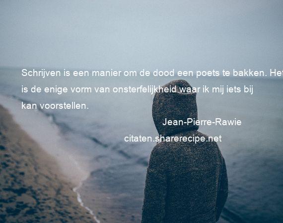Citaten Schrijven : Jean pierre rawie schrijven is een manier om de dood een poets te