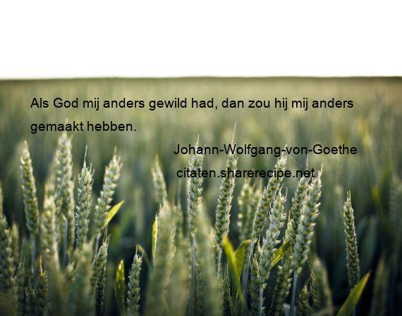 Citaten Goethe : Johann wolfgang von goethe als god mij anders gewild had