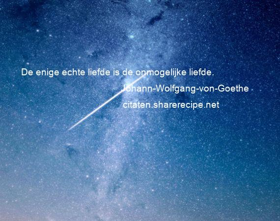 Citaten Goethe : Johann wolfgang von goethe de enige echte liefde is