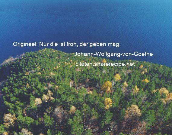 Citaten Goethe : Johann wolfgang von goethe origineel nur die ist froh