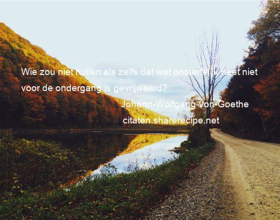 Citaten Goethe : Johann wolfgang von goethe wie zou niet huilen als zelfs