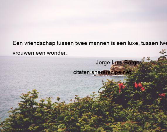 Filosofische Citaten Over Vriendschap : Jorge luis borges een vriendschap tussen twee mannen is