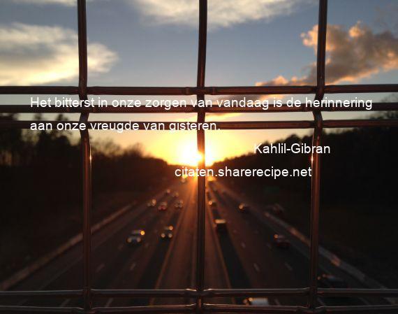 Citaten Kahlil Gibran : Kahlil gibran het bitterst in onze zorgen van vandaag is