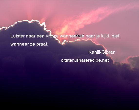 Citaten Kahlil Gibran : Kahlil gibran luister naar een vrouw wanneer ze je
