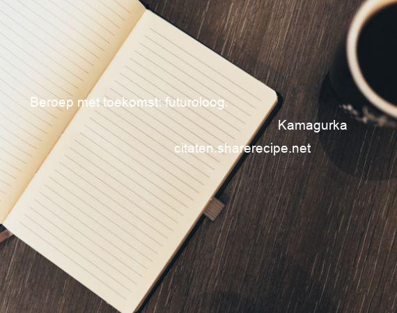 Citaten Met Toekomst : Kamagurka beroep met toekomst futuroloog