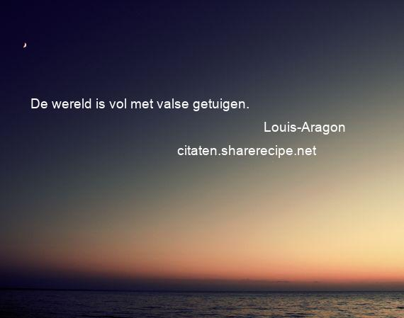Louis-Aragon - De wereld is vol met valse getuigen.