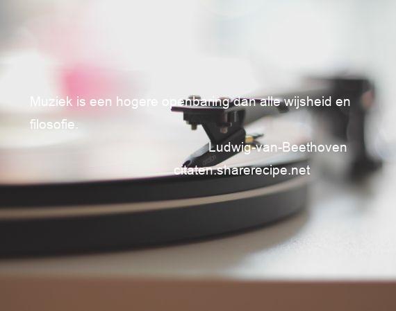 Filosofische Citaten Muziek : Ludwig van beethoven: muziek is een hogere openbaring dan alle