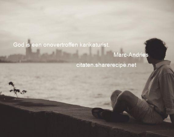 Citaten Over God : Marc andries citaten aforismen citeert de grote