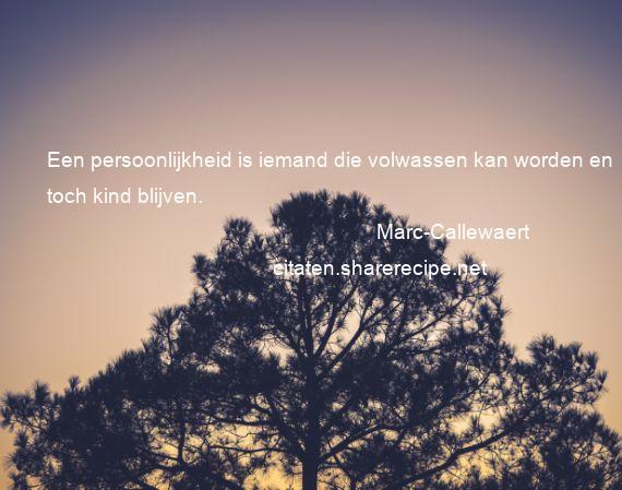 Citaten Over Persoonlijkheid : Marc callewaert: een persoonlijkheid is iemand die volwassen kan