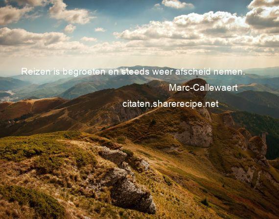 Citaten Afscheid Nemen : Marc callewaert reizen is begroeten en steeds weer afscheid nemen