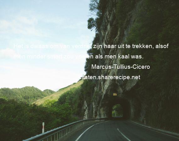 Citaten Cicero : Marcus tullius cicero het is dwaas om van verdriet zijn