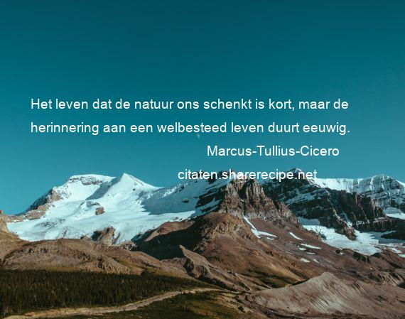 Citaten Natuur : Marcus tullius cicero het leven dat de natuur ons schenkt