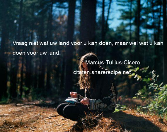 Citaten Cicero : Marcus tullius cicero vraag niet wat uw land voor u kan